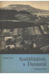 Szülőföldünk, a Dunántúl - Tüskés Tibor - Régikönyvek