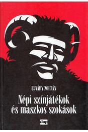 Népi színjátékok és maszkos szokások - Ujváry Zoltán - Régikönyvek