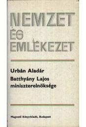 Batthyány Lajos miniszterelnöksége - Urbán Aladár - Régikönyvek