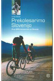 Prekolesarimo Slovenijo - Uros Sever - Régikönyvek
