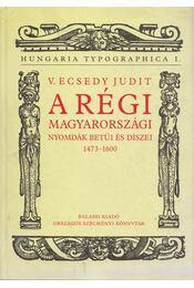 A régi magyarországi nyomdák betűi és díszei 1473-1600 - V. Ecsedy Judit - Régikönyvek