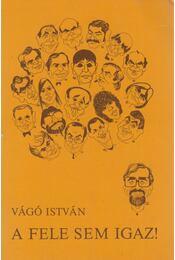 A fele sem igaz! (dedikált) - Vágó István - Régikönyvek