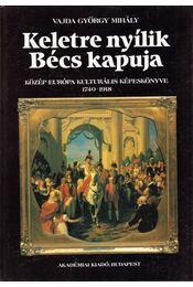 Keletre Nyílik Bécs kapuja - Vajda György Mihály - Régikönyvek