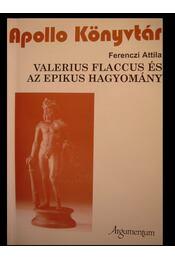 Valerius Flaccus és az epikus hagyomány - Ferenczi Attila - Régikönyvek