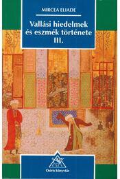 Vallási hiedelmek és eszmék története III. - Mircea Eliade - Régikönyvek