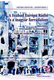 A Szabad Európa Rádió és a magyar forradalom - Műsortükör 1956. október 23-november 5. - Vámos György - Régikönyvek