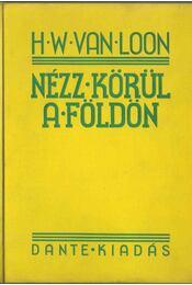 Nézz körül a Földön - Van Loon, H. W. - Régikönyvek