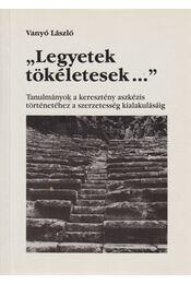 """""""Legyetek tökéletesek..."""" - Vanyó László - Régikönyvek"""