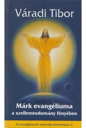 Márk evangéliuma a szellemtudomány fényében - Váradi Tibor - Régikönyvek