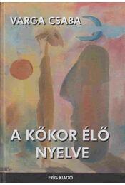 A kőkor élő nyelve - Varga Csaba - Régikönyvek