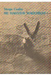Ne hagyjuk magunkat! - Varga Csaba - Régikönyvek
