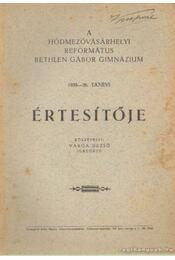 A hódmezővásárhelyi református Bethlen Gábor Gimnázium 1935-36. tanévi értesítője - Varga Dezső - Régikönyvek