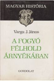 A fogyó félhold árnyékában - Varga J. János - Régikönyvek