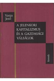 A jelenkori kapitalizmus és a gazdasági válságok - Varga Jenő - Régikönyvek