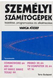 Személyi számítógépek kezelése, programozása és alkalmazása - Varga József - Régikönyvek