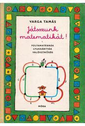 Játsszunk matematikát! I. - Varga Tamás - Régikönyvek