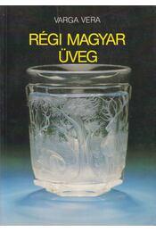 Régi magyar üveg - Varga Vera - Régikönyvek