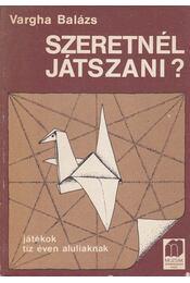 Szeretnél játszani? - Vargha Balázs - Régikönyvek