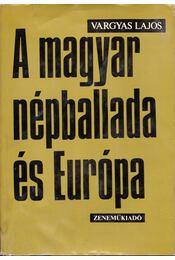 A magyar népballada és Európa I. - Vargyas Lajos - Régikönyvek