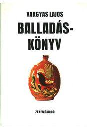 Balladáskönyv - Vargyas Lajos - Régikönyvek