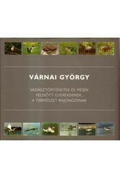 Vadásztörténetek és mesék felnőtt gyerekeknek, a természet rajongóinak - Várnai György - Régikönyvek