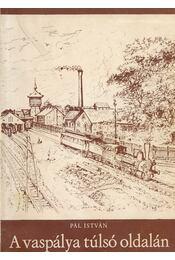 A vaspálya túlsó oldalán - Pál István - Régikönyvek