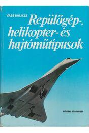 Repülőgép-, helikopter- és hajtóműtípusok - Vass Balázs - Régikönyvek