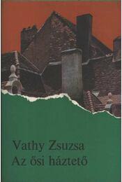 Az ősi háztető - Vathy Zsuzsa - Régikönyvek
