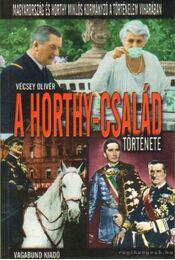 A Horthy-család története - Vécsey Olivér - Régikönyvek
