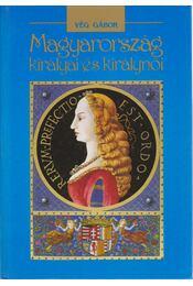 Magyarország királyai és királynői - Vég Gábor - Régikönyvek