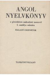 Angol nyelvkönyv a gimnázium szakosított tantervű I. osztálya számára -Haladó csoportok- - Véges István, Radványi Tamás - Régikönyvek