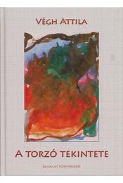 A torzó tekintete - Végh Attila - Régikönyvek