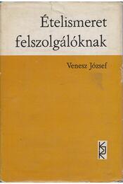 Ételismeret felszolgálóknak - Venesz József - Régikönyvek