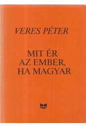 Mit ér az ember, ha magyar - Veres Péter - Régikönyvek