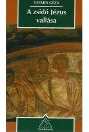 A zsidó Jézus vallása - Vermes Géza - Régikönyvek