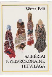 Szibériai nyelvrokonaink hitvilága - Vértes Edit - Régikönyvek