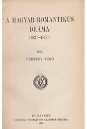 A magyar romantikus dráma (1837-1850) - Vértesy Jenő - Régikönyvek