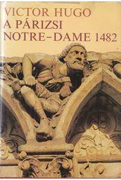A párizsi Notre-Dame / 1482 - Victor Hugo - Régikönyvek