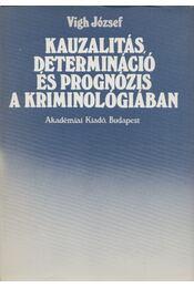 Kauzalitás, determináció és prognózis a kriminológiában (dedikált) - Vigh József - Régikönyvek