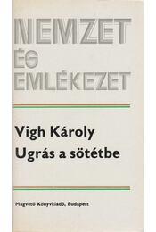 Ugrás a sötétbe - Vigh Károly - Régikönyvek