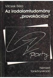 Az irodalomtudomány ''provokációja'' - Vilcsek Béla - Régikönyvek