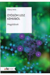 Ötösöm lesz kémiából - Megoldások - Villányi Attila - Régikönyvek