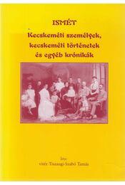 Ismét kecskeméti személyek, kecskeméti történetek és egyéb krónikák (dedikált) - vitéz Tiszaugi-Szabó Tamás - Régikönyvek