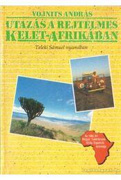 Utazás a rejtelmes Kelet-Afrikában - Vojnits András - Régikönyvek