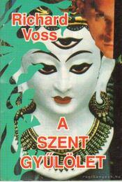 A szent gyűlölet - Voss, Richard - Régikönyvek