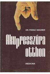 Akupresszúra otthon - Wagner, Franz - Régikönyvek