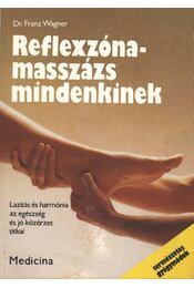Reflexzóna-masszázs mindenkinek - Wagner, Franz - Régikönyvek