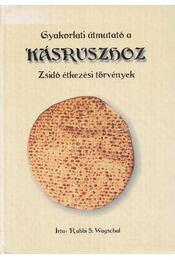 Gyakorlati útmutató a Kásruszhoz - Wagschal, Rabbi S. - Régikönyvek