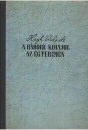 A háború kihajol az ég peremén - Walpole, Hugh - Régikönyvek