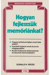 Hogyan fejlesszük memóriánkat? - Weiss, Donald H. - Régikönyvek